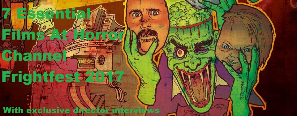 7 Essential Films At Horror Channel FrightFest 2017 –  With exclusive director interviews