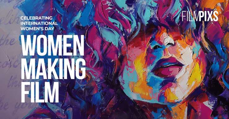 Filmpixs 'Women Making Film' Celebrates International Women's Day