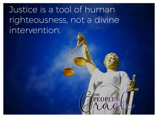Justice is a tool of human righteousness, not a diving intervention.