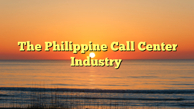 The Philippine Call Center Industry