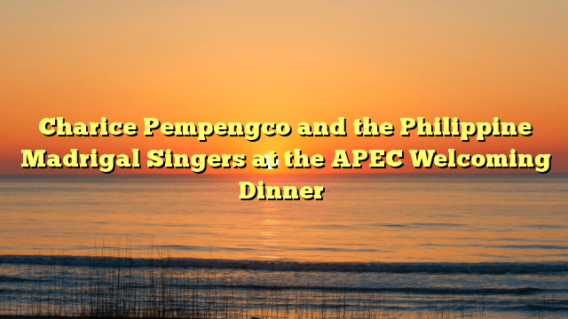 Charice Pempengco and the Philippine Madrigal Singers at the APEC Welcoming Dinner