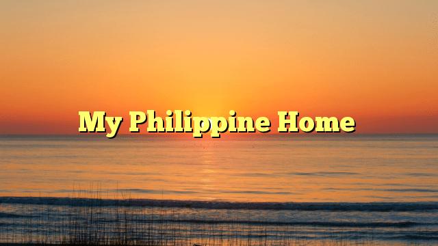 My Philippine Home
