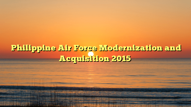 Philippine Air Force Modernization and Acquisition 2015