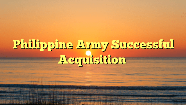 Philippine Army Successful Acquisition