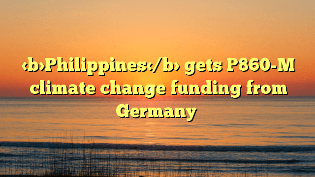 Philippines gets P860-M climate change funding from Germany