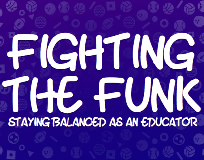 Fighting The Funk: Staying Balanced As An Educator