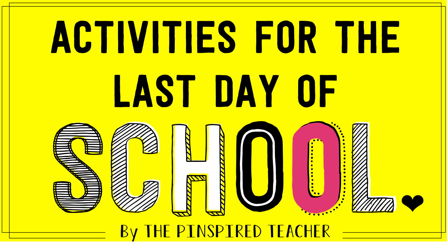 activities for the last day of school by the pinspired teacher