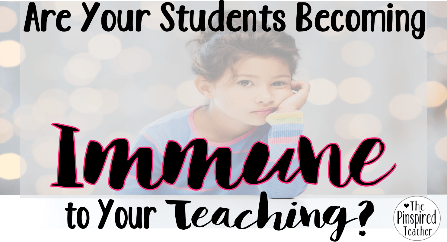 Are Your Students Becoming Immune to Your Teaching