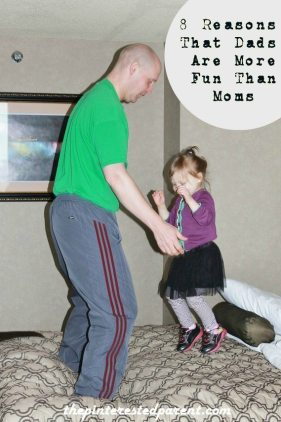 8 Reasons that dads are more fun than moms