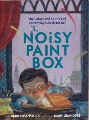 The Noisy Paint Box - The Colors & Sounds Of Kandinsky