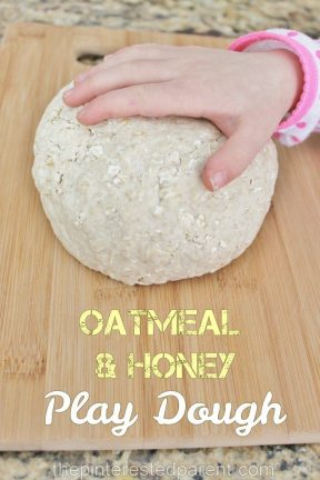 Oatmeal & honey play dough - the oatmeal adds a different texture for the kids