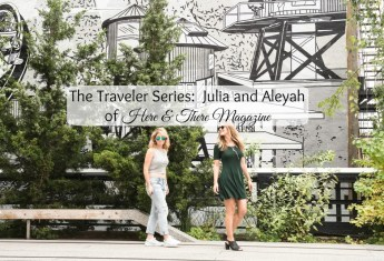 The Traveler Series: Julia and Aleyah of Here & There Magazine