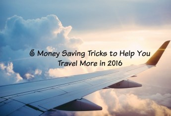 6 Money Saving Tricks to Help You Travel More in 2016