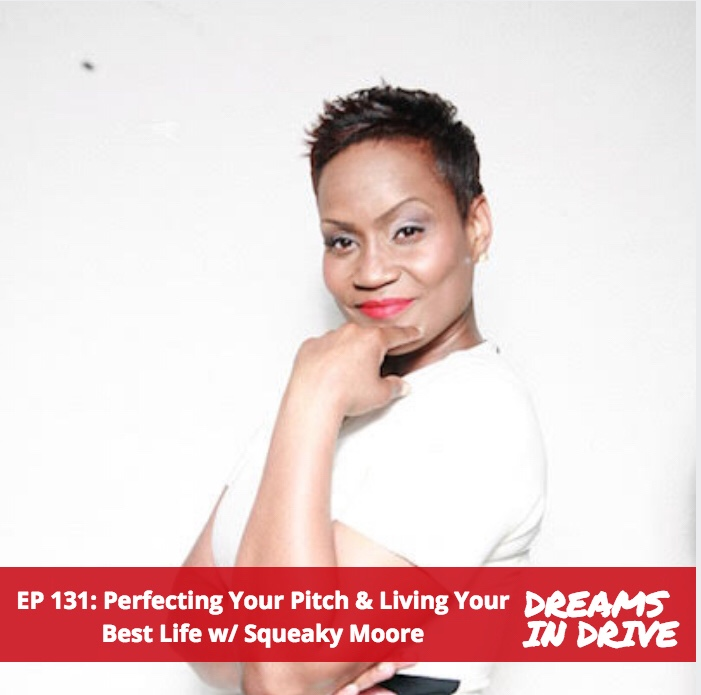 DREAMS IN DRIVE: Squeaky Moore On Perfecting Your Pitch & Living Your Best Life