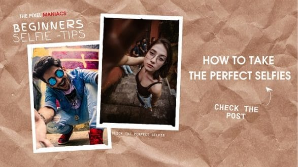 How to take the perfect selfie 6 beginner selfie tips
