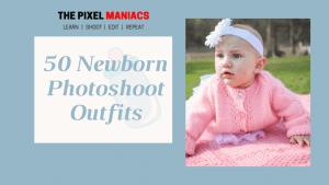 Newborn Photoshoot Outfits