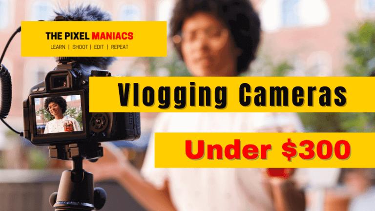 best vlogging camera under 300