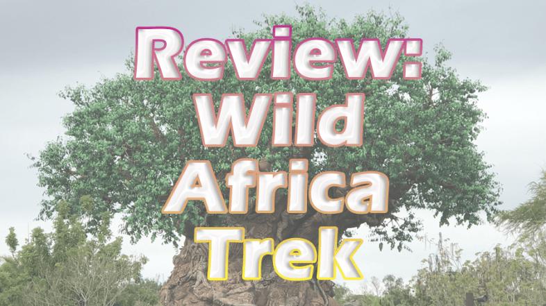 Review: Wild Africa Trek at Animal Kingdom