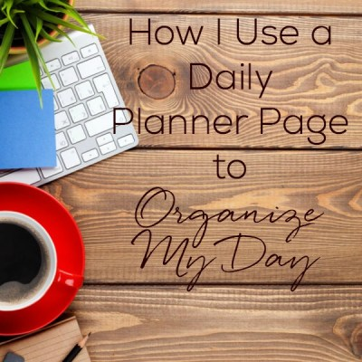 How I Use a Daily Planner Page to Organize My Day