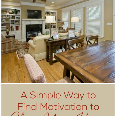 A Simple Way to Find the Motivation to Clean Your Home