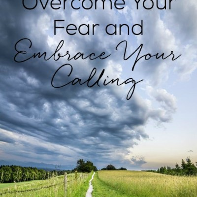 How to Overcome Your Fear and Embrace Your Calling