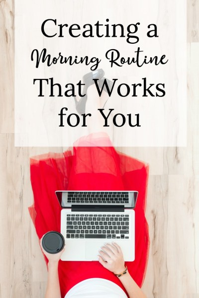 Creating a Morning Routine That Works for You