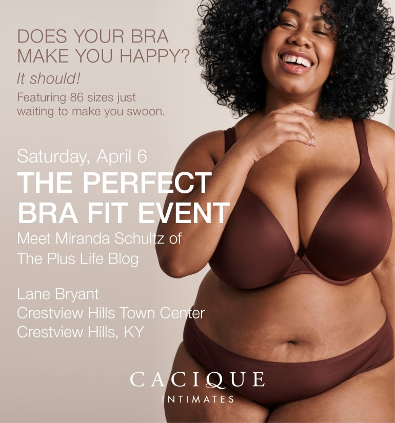 Join Miranda Schultz of The Plus Life Blog At Crestview Hills KY Lane Bryant Cacique Location for Perfect Bra Fit Event April 6th, 2019 from 2-4 PM