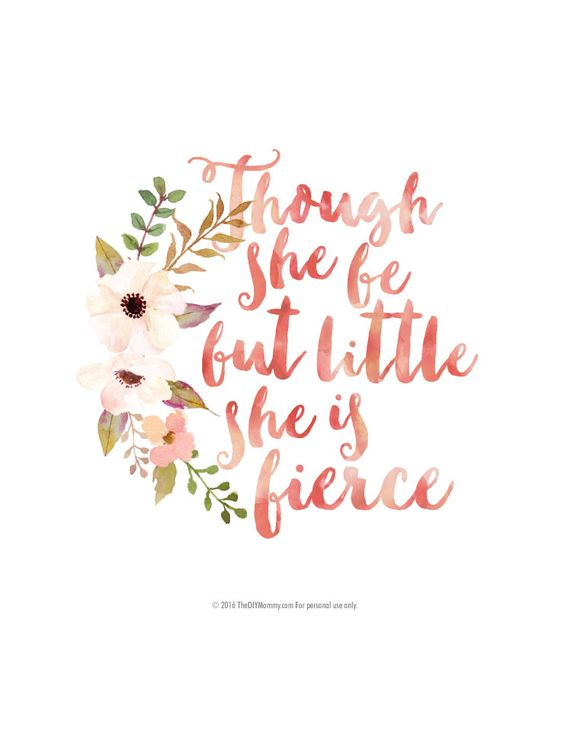 Though She Be But Little She Is Fierce Graphic With Floral Design