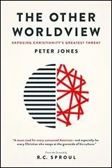 The Other Worldview: Exposing Christianity's Greatest Threat by Peter Jones $3.99