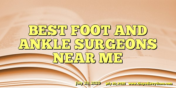 Best foot and ankle surgeons near me