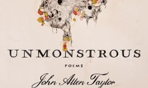REVIEW: UNMONSTROUS – JOHN ALLEN TAYLOR (YesYes Books)