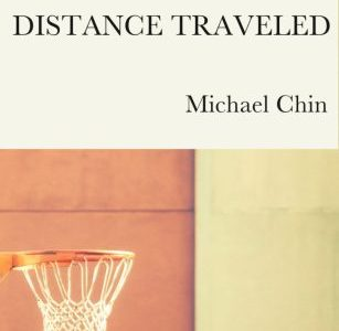 REVIEW: DISTANCE TRAVELED – MICHAEL CHIN (BENT WINDOW BOOKS)
