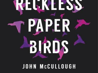 REVIEW: RECKLESS PAPER BIRDS – JOHN McCULLOUGH (PENNED IN THE MARGINS)