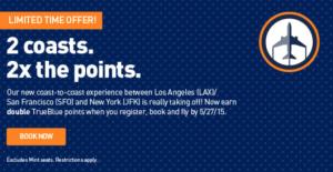 You can earn double JetBlue TrueBlue points on transcontinental flights.