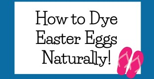 How to Dye Easter Eggs Naturally!
