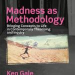 'Madness as Methodology. Bringing Concepts to Life in Contemporary Theorising and Inquiry': Book Review