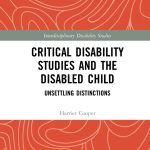 'Critical Disability Studies and the Disabled Child': Book Review