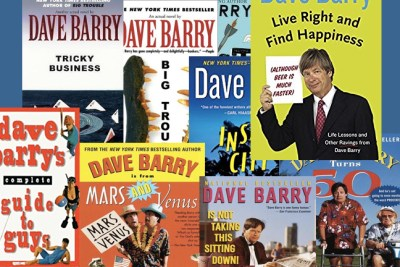 I Am Not Making This Up:Reasons to Read Dave Barry in These Trying Times