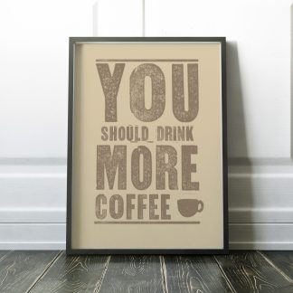You should drink more coffee poster