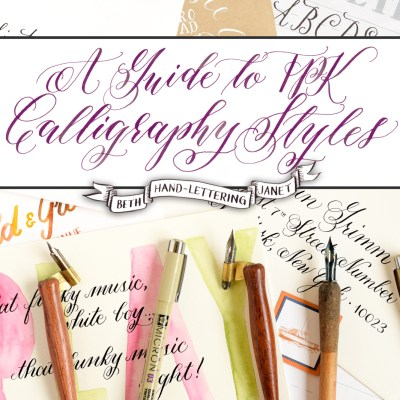 A Guide to TPK Calligraphy Styles: Beth, Janet, Hand-Lettering
