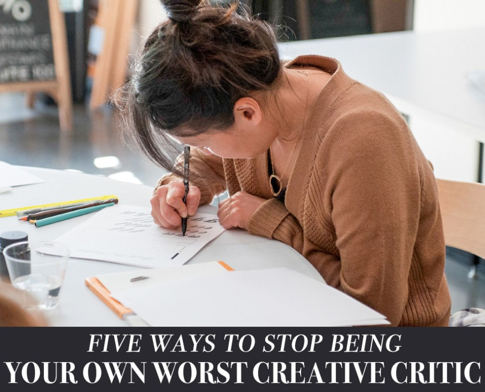 5 Ways to Stop Being Your Own Worst Creative Critic | The Postman's Knock