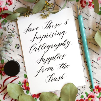 Save These 8 Surprising Calligraphy Supplies from the Trash