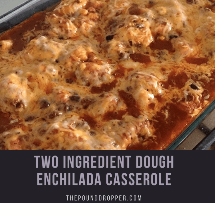 Two Ingredient Dough Enchilada Casserole