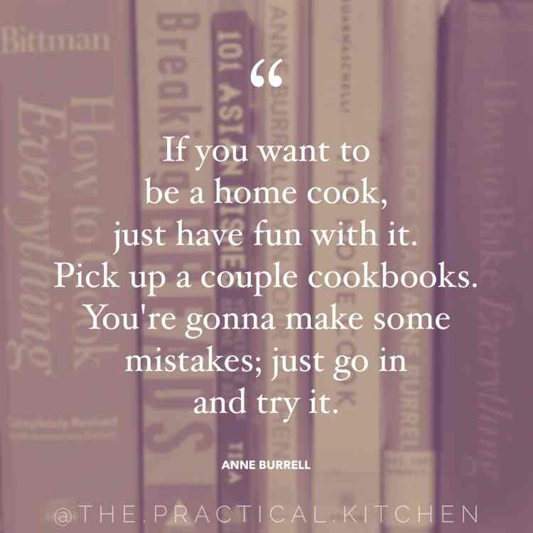 """If you want to be a home cook, just have fun with it. Pick up a couple cookbooks. You're gonna make some mistakes; just go in and try it."" quote by Anne Burrell"
