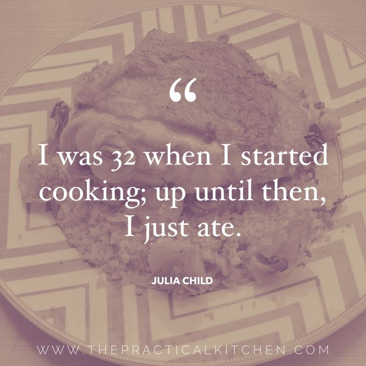 """I was 32 when I started cooking; up until then, I just ate."" quote by Julia Child"