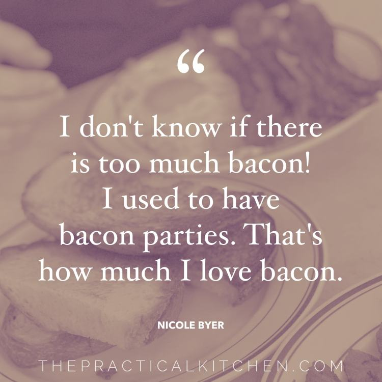 """I don't know if there is too much bacon! I used to have bacon parties. That's how much I love bacon."" quote by Nicole Byer"