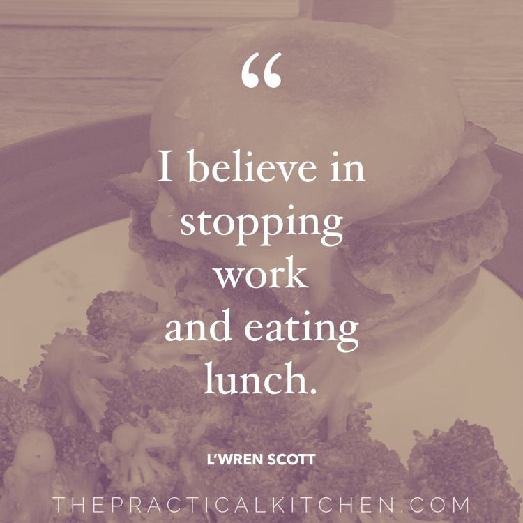 """I believe in stopping work and eating lunch."" quote by L'wren Scott"