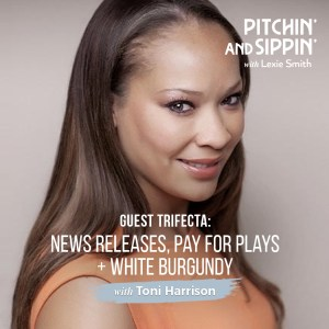 Guest Trifecta: Toni Harrison + News Releases, Pay for Plays + White Burgundy