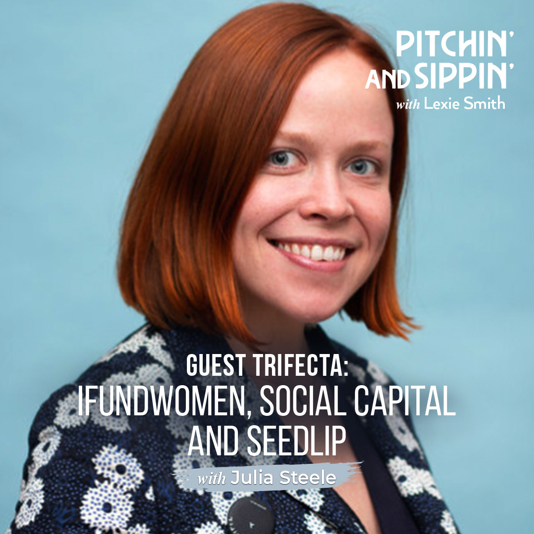 Guest Trifecta: IFundWomen, Social Capital, and Seedlip with Julia Steele