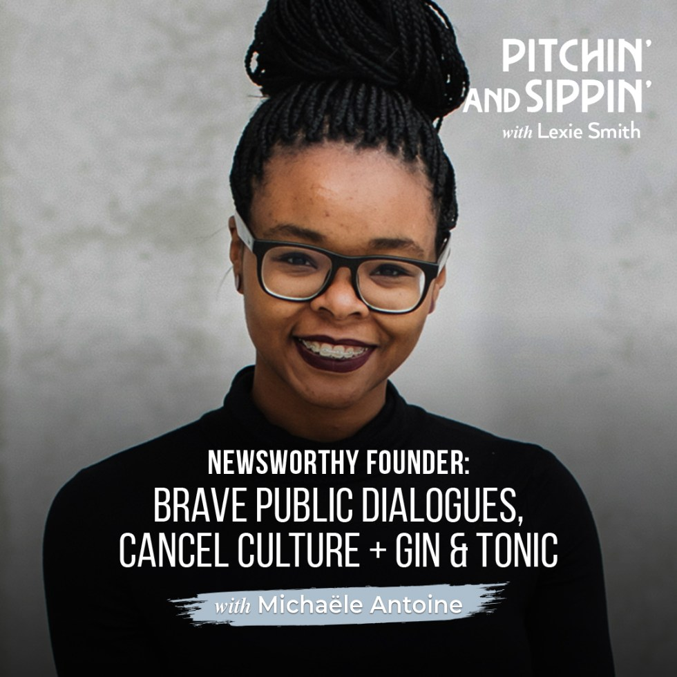 Newsworthy Founder: Brave Public Dialogues, Cancel Culture + Gin & Tonic with Michaële Antoine